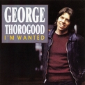 George Thorogood And The Destroyers - I'm Wanted '1980