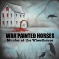War Painted Horses  - Murder at the Wheelhouse '2016