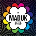 Maduk - Never Give Up '2016