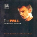 Fall, The - Rebellious Jukebox (2CD) '2007