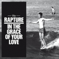 Rapture - In The Grace Of Your Love '2011