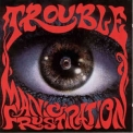 Trouble - Manic Frustration '1992