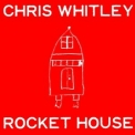 Chris Whitley - Rocket House '2001