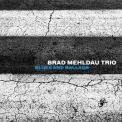 Brad Mehldau Trio - Blues And Ballads '2016