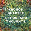 Kronos Quartet - A Thousand Thoughts '2014