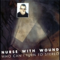 Nurse With Wound - Who Can I Turn To Stereo '1996