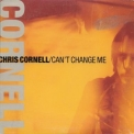Chris Cornell - Can't Change Me [single] '1999