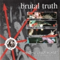 Brutal Truth - Goodbye Cruel World! '1999