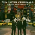 Fun Lovin' Criminals - A's, B's And Rarities - A-sides '2004