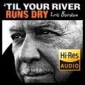 Eric Burdon - 'Til Your River Runs Dry [Hi-Res stereo] 24bit 96kHz '2013