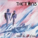 Twins, The - Until The End Of Time '1985