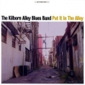Kilborn Alley Blues Band, The - Put It In The Alley '2006