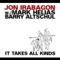 Jon Irabagon, Mark Helias, Barry Altschul - It Takes All Kind '2013