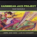 Caribbean Jazz Project - Here And Now - Live In Concert '2005