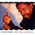Lurrie Bell - Let's Talk About Love '2007