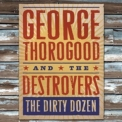George Thorogood & The Destroyers - The Dirty Dozen '2009