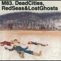 M83 - Dead Cities, Red Seas & Lost Ghosts '2003