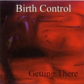 Birth Control - Getting There '1999