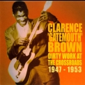 Clarence Gatemouth Brown - Dirty Work At The Crossroads 1947-1953 '2006