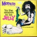 Mothers Of Invention, The - 'Tis The Season To Be Jelly '1991