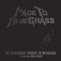 Iron Horse, The - Fade To Bluegrass - The Bluegrass Tribute To Metallica '2003