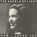 Angels Of Light, The - How I Loved You '2001