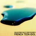French Teen Idol - Enlightened False Consciousness '2007