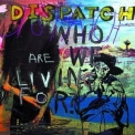 Dispatch - Who Are We Living For? '2000