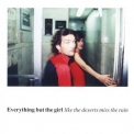 Everything But The Girl - Like The Deserts Miss The Rain '2002