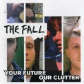 Fall, The - Your Future Our Clutter '2010