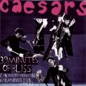 Caesars - 39 Minutes Of Bliss (in An Otherwise Meaningless World) '2003