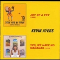 Kevin Ayers - Joy Of A Toy(69)/Yes,We Have No Mananas(76) '2004