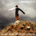 Snow Patrol - When It's All Over We Still Have To Clear Up '2006