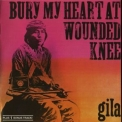 Gila - Bury My Heart At Wounded Knee '1973