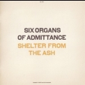 Six Organs Of Admittance - Shelter From The Ash '2007