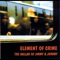 Element Of Crime - The Ballad Of Jimmy & Johnny '1989