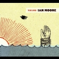 Ian Moore - To Be Loved '2007