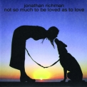 Jonathan Richman - Not So Much To Be Loved As To Love '2004
