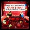Arab Strap - Ten Years Of Tears '2006