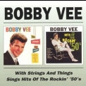 Bobby Vee - With Strings And Things / Sings Hits Of The Rockin' '50's '1999