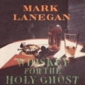 Mark Lanegan - Whiskey For The Holy Ghost '1994
