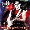 Robby Z - What'cha Want From Me '2004