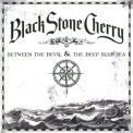 Black Stone Cherry - Between The Devil And The Deep Blue Sea '2011