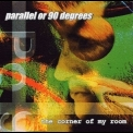 Parallel Or 90 Degrees - The Corner Of My Room '1996