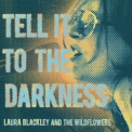 Laura Blackley & The Wildflowers - Tell It To The Darkness '2017