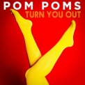 Pom Poms - Turn You Out '2017