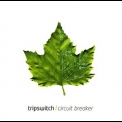 Tripswitch - Circuit Breaker '2005