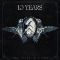 10 Years - From Birth To Burial '2015