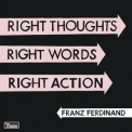 Franz Ferdinand - Right Thoughts, Right Words, Right Action (2CD) '2013