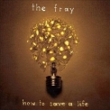 Fray, The - How To Save A Life '2006